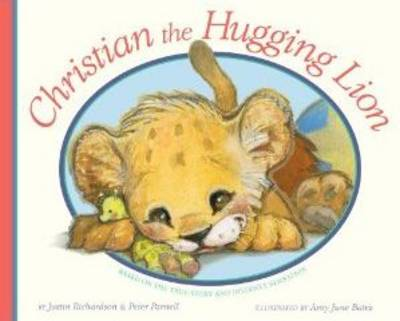 Christian, the Hugging Lion by Justin Richardson, Peter Parnell
