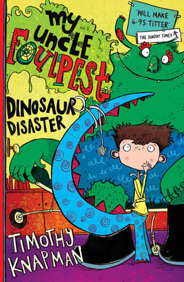 My Uncle Foulpest: Dinosaur Disaster by Timothy Knapman