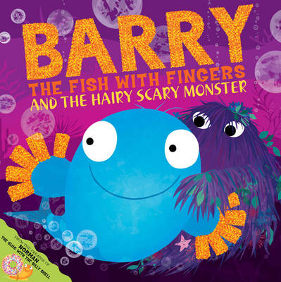Barry the Fish with Fingers and the Hairy Scary Monster by Sue Hendra