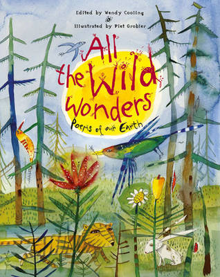 All the Wild Wonders : Poems of Our Earth by Wendy Cooling