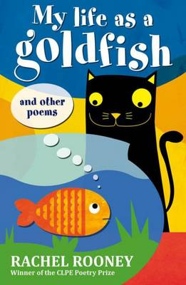 Cover for My Life as a Goldfish And Other Poems by Rachel Rooney