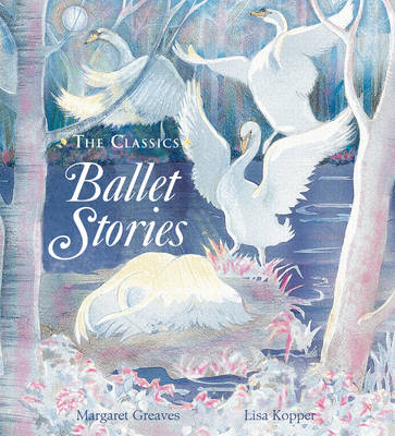 Ballet Stories by Margaret Greaves, Lisa Kopper
