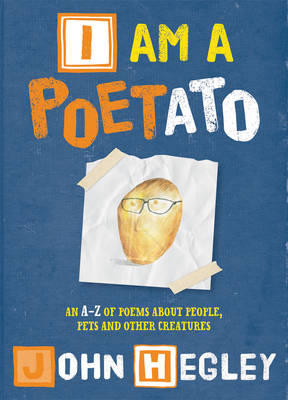I am a Poetato An A-Z of Poems About People, Pets and Other Creatures by John Hegley