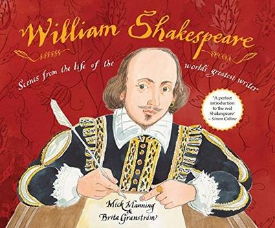 William Shakespeare Scenes from the Life of the World's Greatest Writer by Mick Manning
