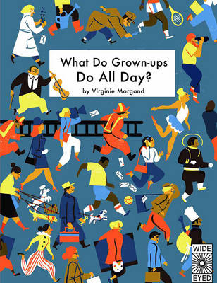 What Do Grown-Ups Do All Day? by Virginie Morgand