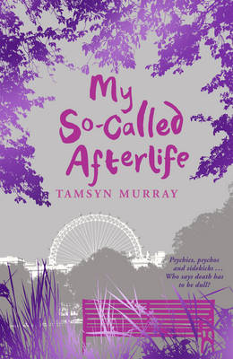 My So-Called Afterlife by Tamsyn Murray
