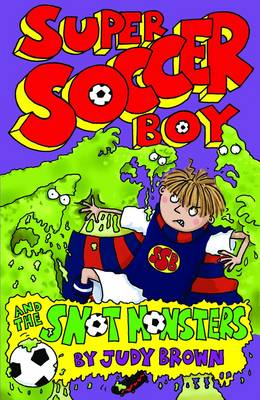 Super Soccer Boy and the Snot Monsters by Judy Brown