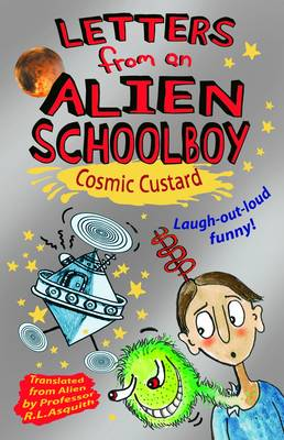 Letters from an Alien Schoolboy 2 : Cosmic Custard by Ros Asquith
