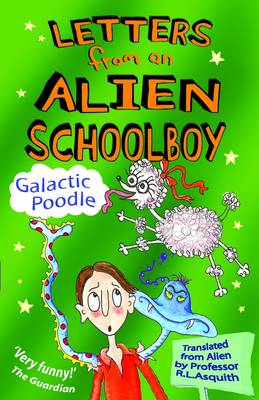 Letters from an Alien Schoolboy: Galactic Poodle by Ros Asquith