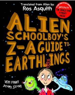Alien Schoolboy's Z-A Guide to Earthlings by Ros Asquith