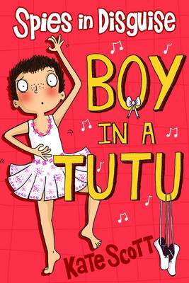 Spies in Disguise: Boy in a Tutu by Kate Scott