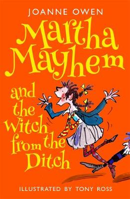 Martha Mayhem and the Witch from the Ditch by Joanne Owen