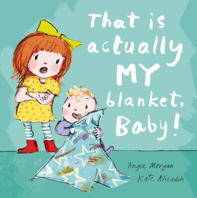 That is Actually My Blanket, Baby! by Angie Morgan