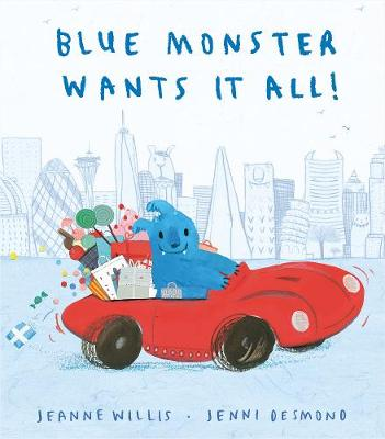 Cover for Blue Monster Wants It All! by Jeanne Willis