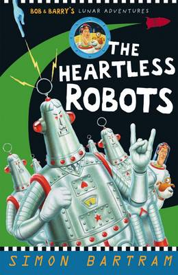 Bob and Barry's Lunar Adventures 3: The Heartless Robots  by Simon Bartram
