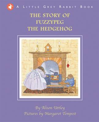 Little Grey Rabbit: Fuzzypeg the Hedgehog by Alison Uttley