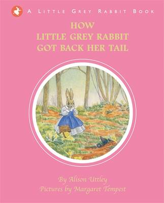 Little Grey Rabbit: How Little Grey Rabbit Got Back Her Tail by Alison Uttley