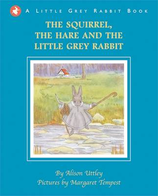 Little Grey Rabbit: Squirrel, the Hare and the Little Grey Rabbit by Alison Uttley