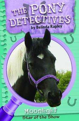 The Pony Detectives : Moonlight Star of the Show by Belinda Rapley