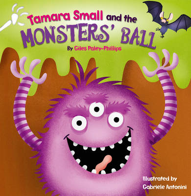 Tamara Small and the Monster's Ball by Giles Paley-Phillips