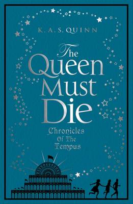 The Queen Must Die: Chronicles of the Tempus by K.A.S. Quinn