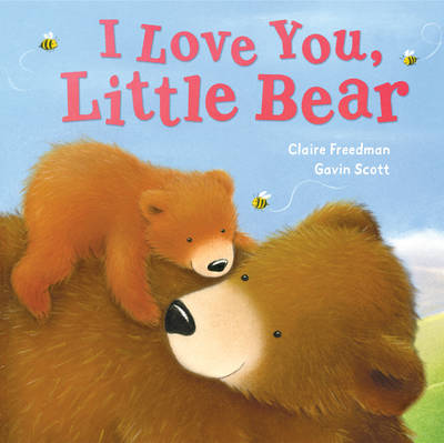 I Love You, Little Bear by Claire Freedman, Gavin Scott