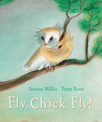 Fly, Chick, Fly! by Jeanne Willis