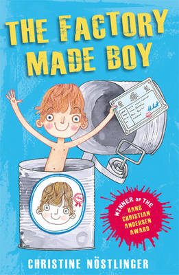 The Factory-Made Boy The Hilarious Adventures of a Factory-Made Boy by Christine Nostlinger
