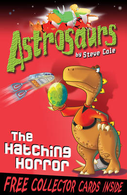 Astrosaurs The Hatching Horror by Steve Cole