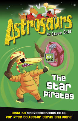 Astrosaurs : The Star Pirates by Steve Cole