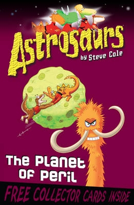 Astrosaurs: The Planet of Peril by Steve Cole