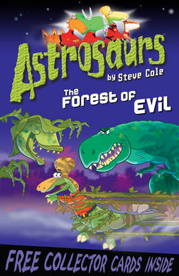 Astrosaurs: The Forest of Evil by Steve Cole