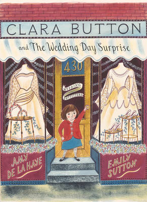 Clara Button and the Wedding Day Surprise by Amy de la Haye