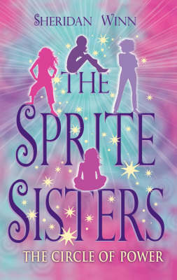 The Sprite Sisters: The Circle Of Power by Sheridan Winn