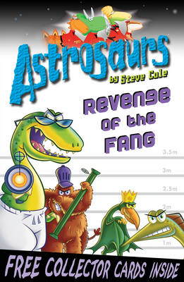 Astrosaurs : Revenge of the Fang by Steve Cole