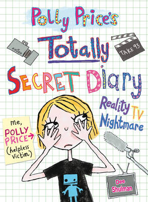 Polly Price's Totally Secret Diary: Reality TV Nightmare (My Totally Secret Diary) by Dee Shulman