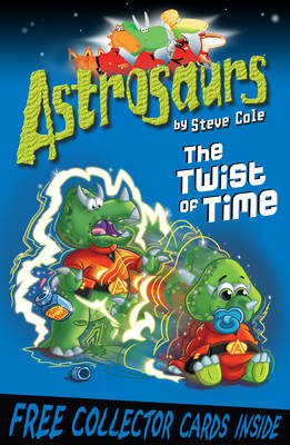 Astrosaurs : The Twist of Time by Steve Cole