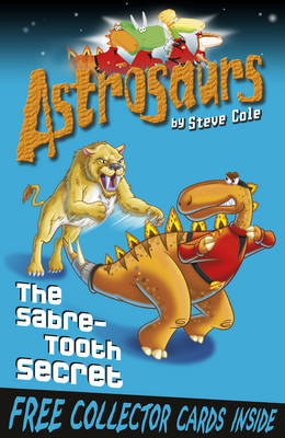 Astrosaurs: The Sabre-tooth Secret by Steve Cole