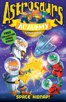 Astrosaurs Academy: Space Kidnap by Steve Cole