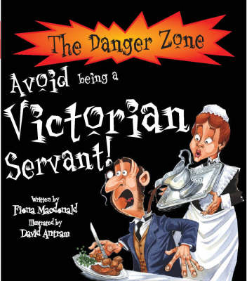 Cover for The Danger Zone: Avoid Being a Victorian Servant! by Fiona Macdonald