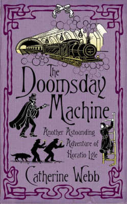 The Doomsday Machine: Another Astounding Adventure of Horatio Lyle by Catherine Webb