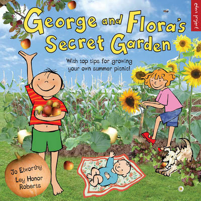 George and Flora's Secret Garden by Joanna Elizabeth Elworthy