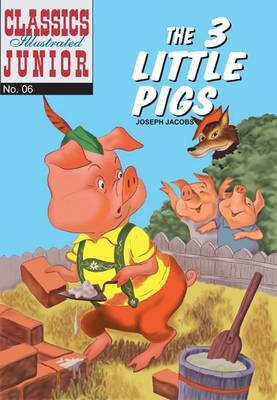 The Three Little Pigs (Classics Illustrated Junior) by Joseph Jacobs
