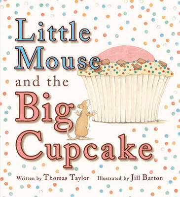 Cover for Little Mouse and the Big Cupcake by Thomas Taylor