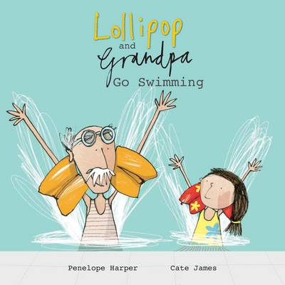 Lollipop and Grandpa Go Swimming by Penelope Harper