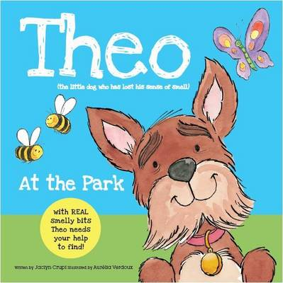 Theo at the Park Theo Has Lost His Sense of Smell, Can You Help Him Find It? by Jaclyn Crupi