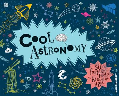 Cool Astronomy 50 Fantastic Facts for Kids of All Ages by Malcolm Croft