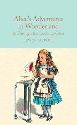 Alice's Adventures in Wonderland and Through the Looking-Glass And What Alice Found There by Lewis Carroll
