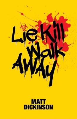 Lie Kill Walk Away by Matt Dickinson