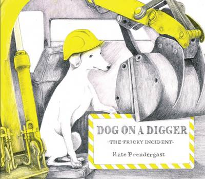 Dog on a Digger The Tricky Incident by Kate Prendergast